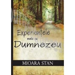 Experientele mele cu Dumnezeu – Mioara Stan