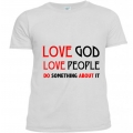 Tricou personalizat Love God/Love people/Do something about it
