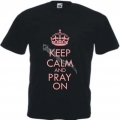 Tricou mesaj Keep Calm and Pray On pe roz