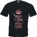 Tricou  Keep Calm and Pray Hard cu roz
