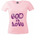 Tricou roz femei, God is Love